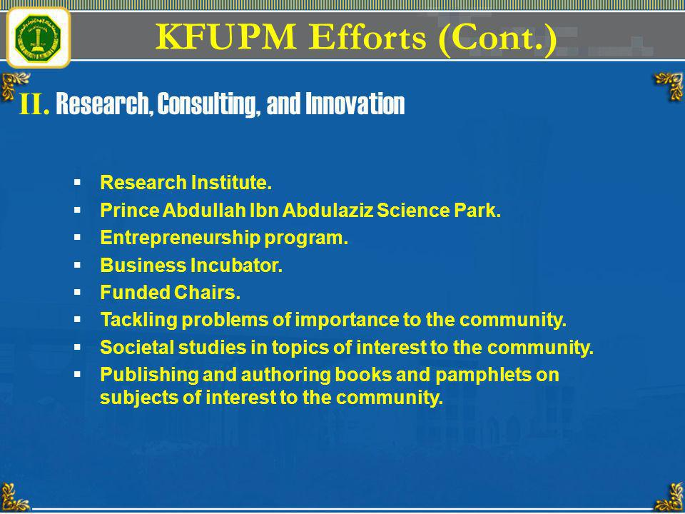 KFUPM Efforts (Cont.) II. Research, Consulting, and Innovation