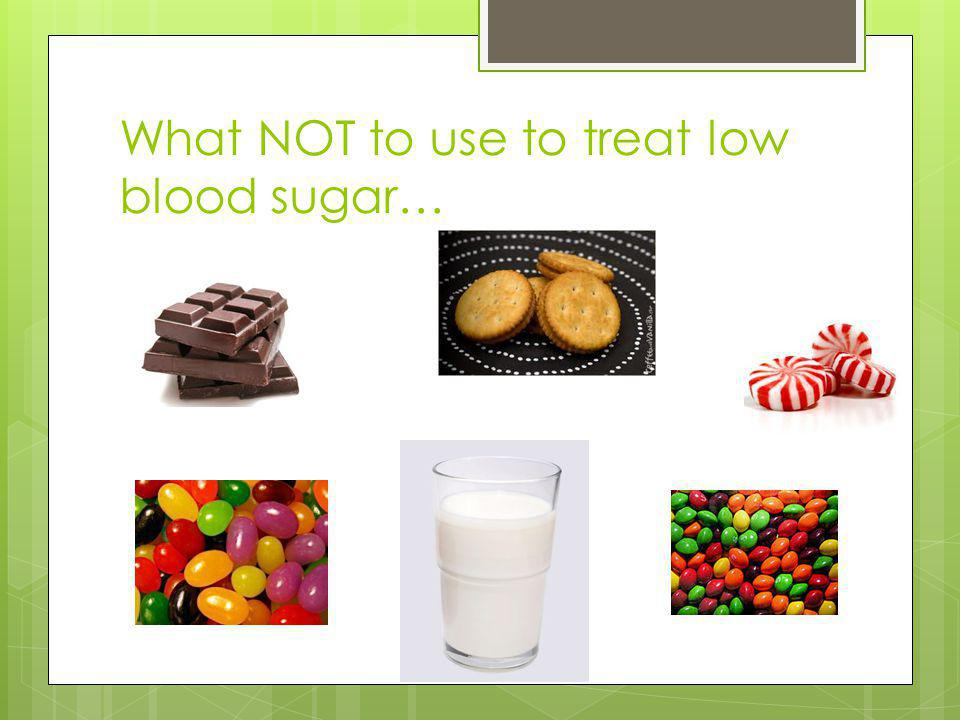 What NOT to use to treat low blood sugar…