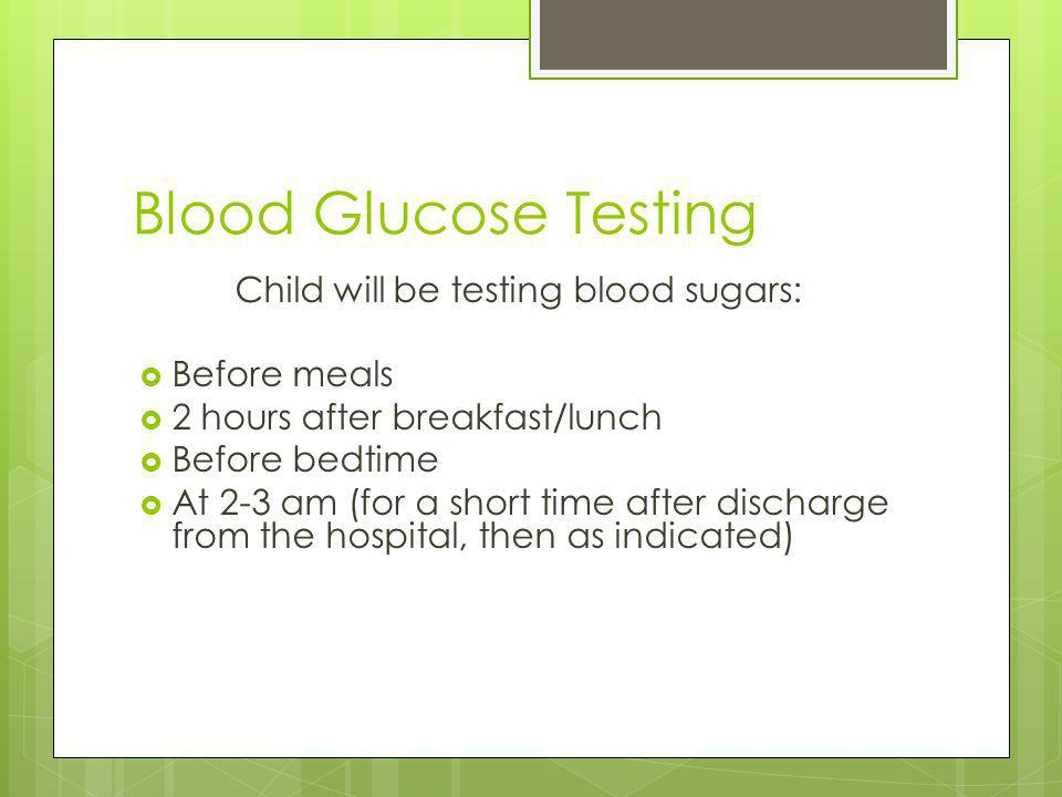 Child will be testing blood sugars:
