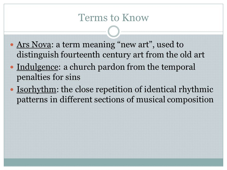 Terms to Know Ars Nova: a term meaning new art , used to distinguish fourteenth century art from the old art.