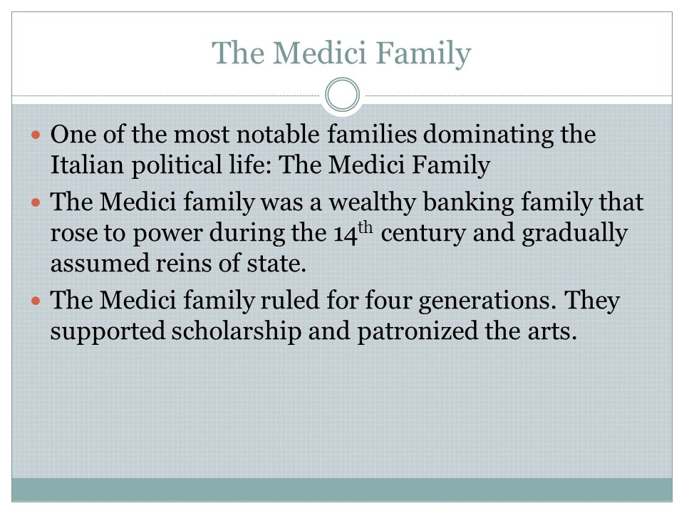 The Medici Family One of the most notable families dominating the Italian political life: The Medici Family.
