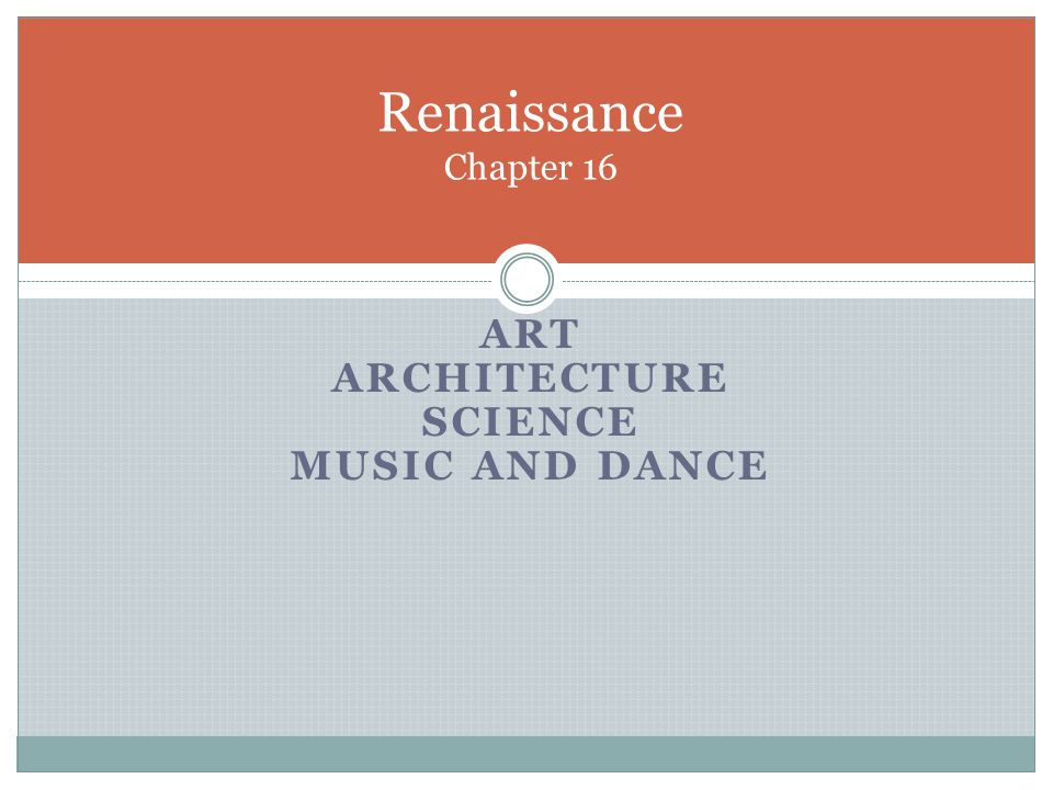 Renaissance Chapter 16 Art Architecture Science Music and Dance