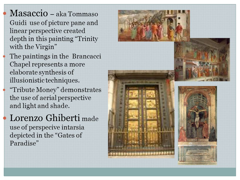 Masaccio – aka Tommaso Guidi use of picture pane and linear perspective created depth in this painting Trinity with the Virgin