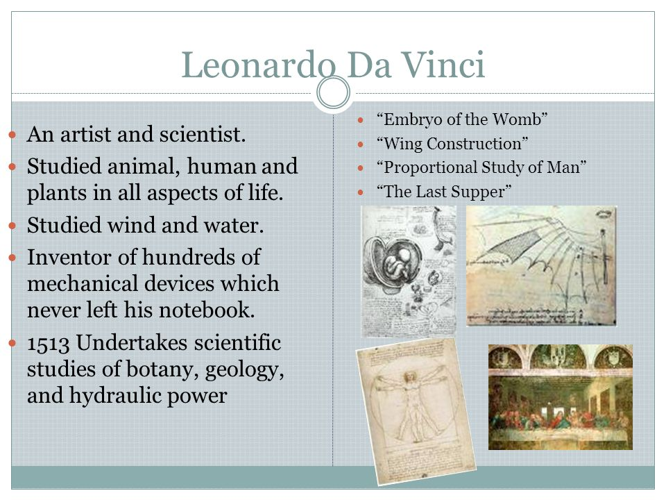 Leonardo Da Vinci An artist and scientist.