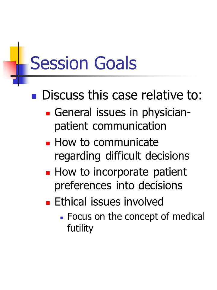 Session Goals Discuss this case relative to: