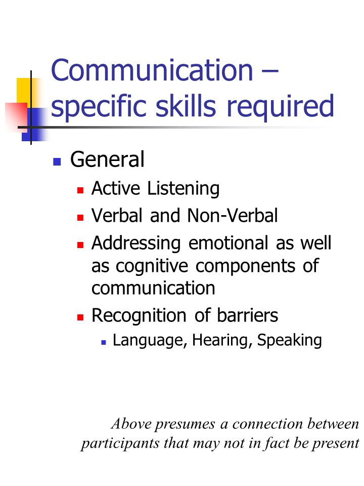 Communication – specific skills required
