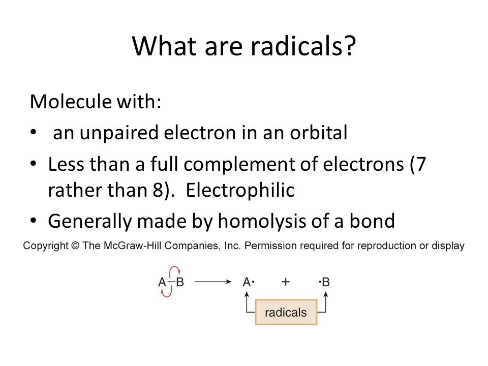 What are radicals Molecule with: an unpaired electron in an orbital