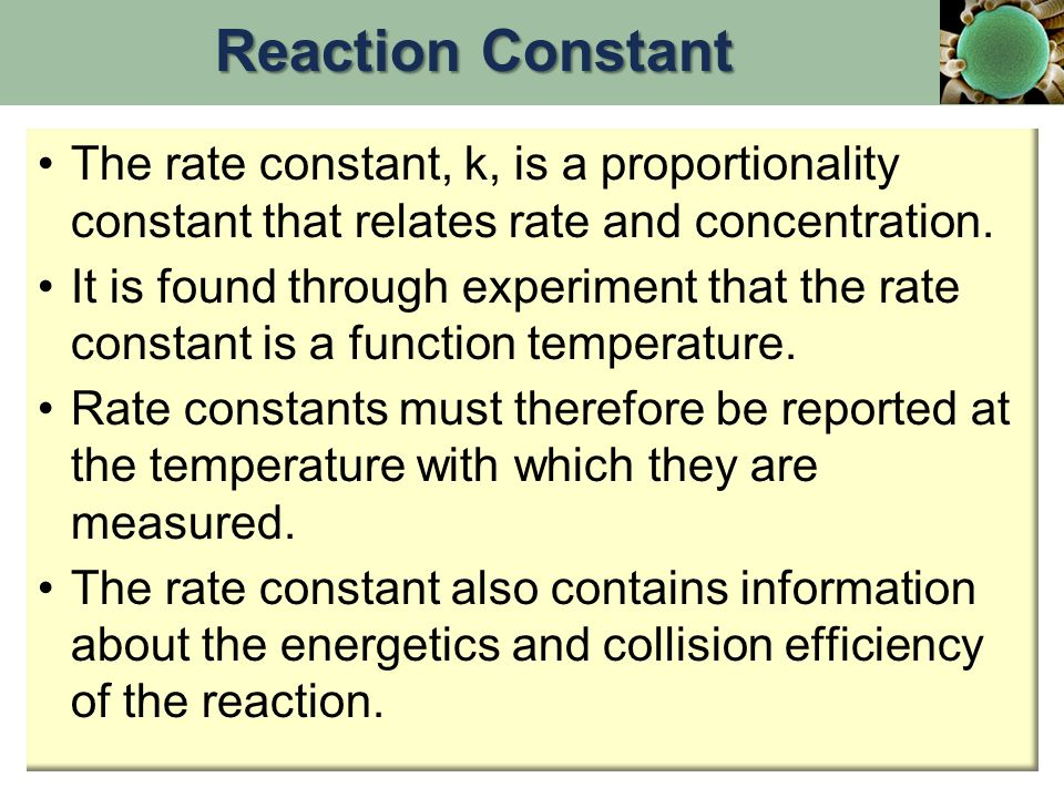 Reaction Constant The rate constant, k, is a proportionality constant that relates rate and concentration.