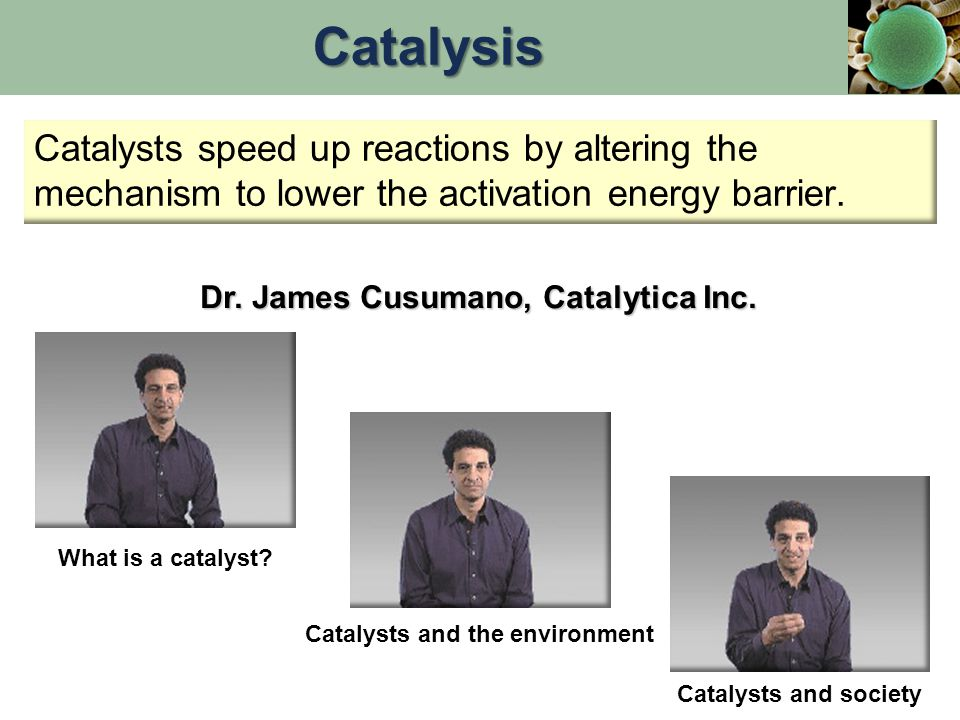 Catalysis Catalysts speed up reactions by altering the mechanism to lower the activation energy barrier.