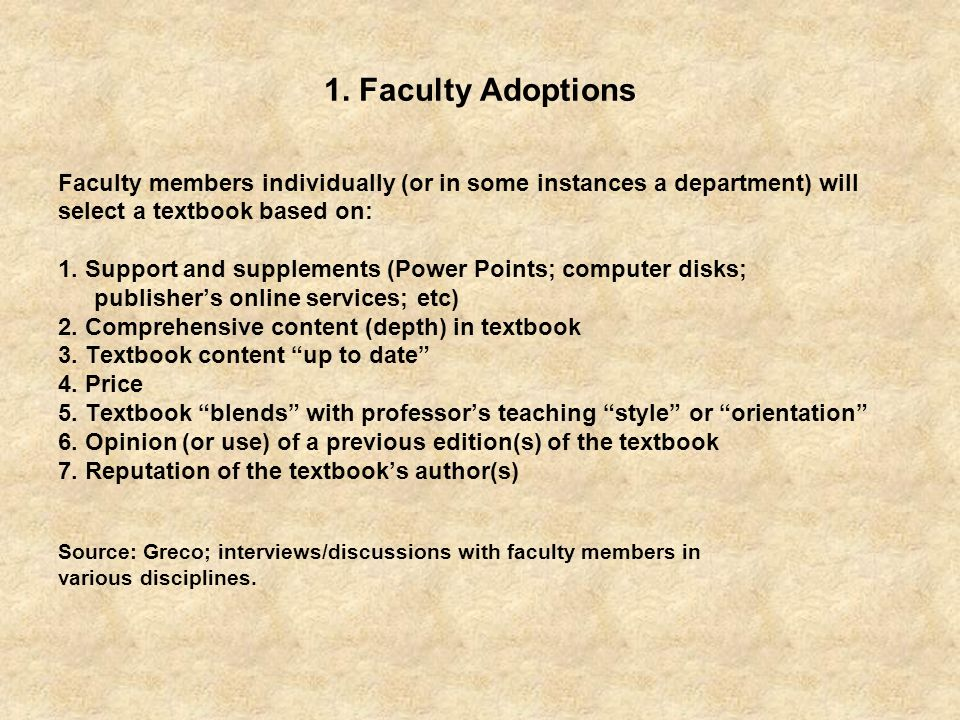 1. Faculty Adoptions Faculty members individually (or in some instances a department) will. select a textbook based on: