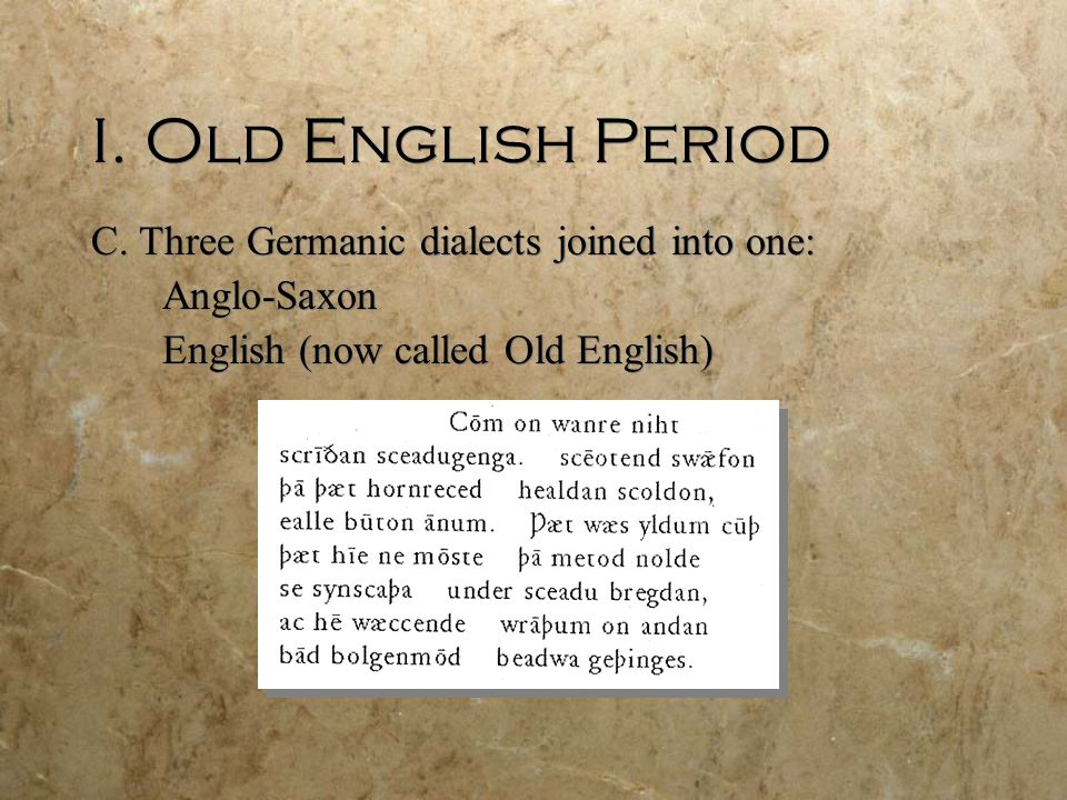 I. Old English Period C. Three Germanic dialects joined into one: