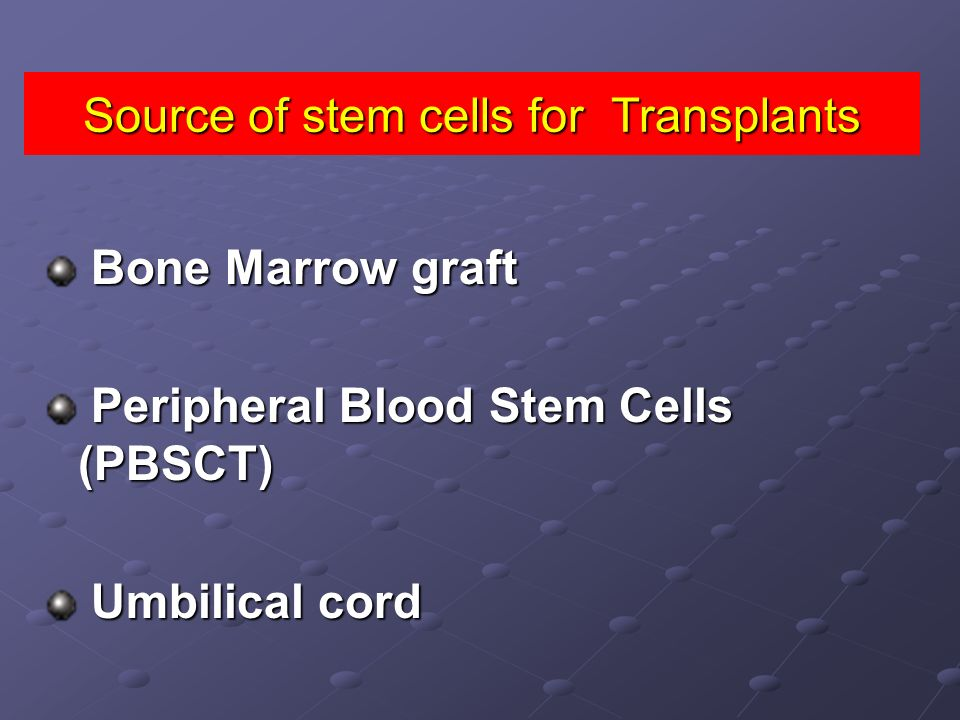 Source of stem cells for Transplants