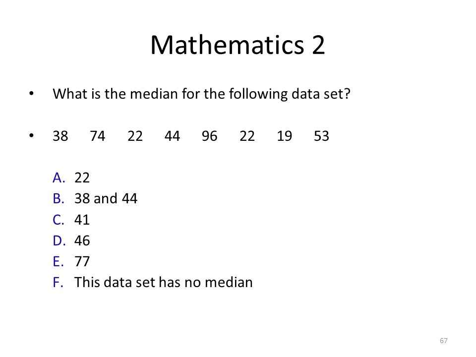 Mathematics 2 What is the median for the following data set