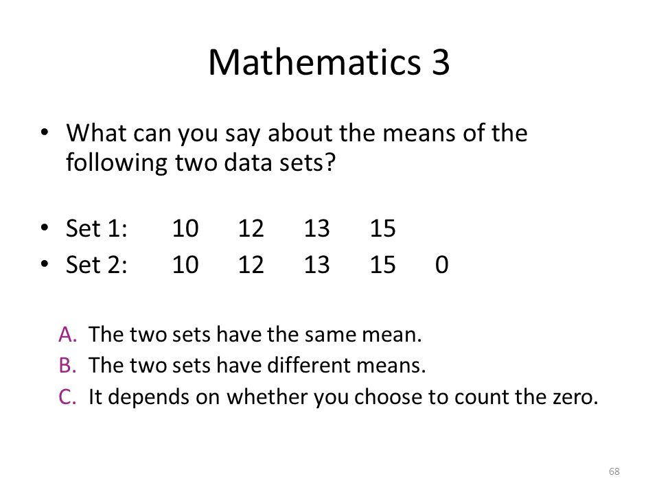 Mathematics 3 What can you say about the means of the following two data sets Set 1: 10 12 13 15.