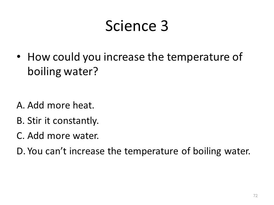 Science 3 How could you increase the temperature of boiling water