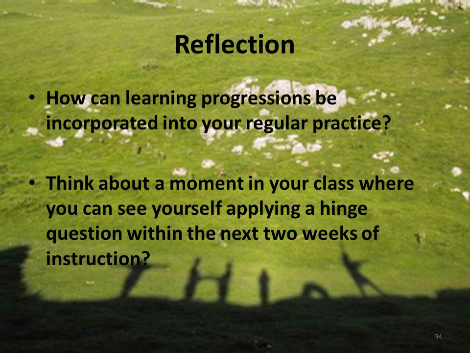 Reflection How can learning progressions be incorporated into your regular practice