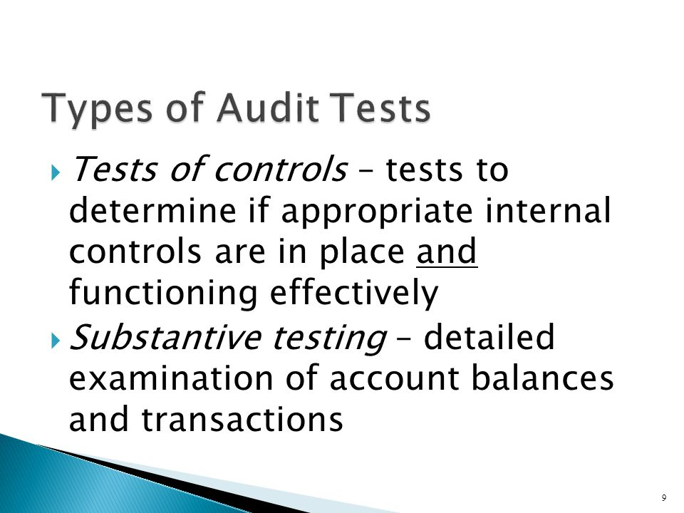 Types of Audit Tests Tests of controls – tests to determine if appropriate internal controls are in place and functioning effectively.