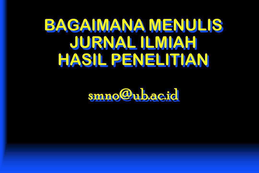 BAGAIMANA MENULIS JURNAL ILMIAH HASIL PENELITIAN smno@ub.ac.id