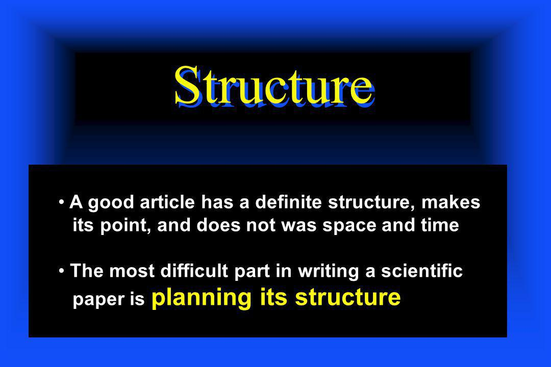 Structure A good article has a definite structure, makes its point, and does not was space and time.