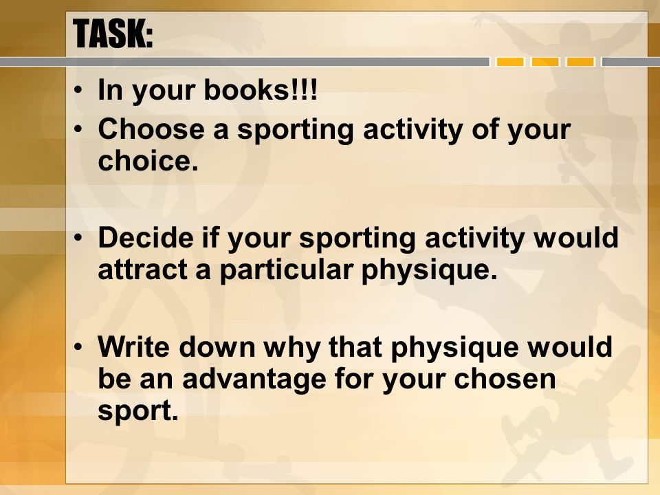 TASK: In your books!!! Choose a sporting activity of your choice.