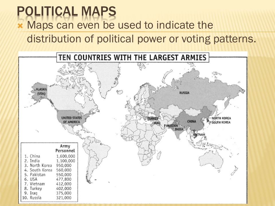 Political Maps Maps can even be used to indicate the distribution of political power or voting patterns.