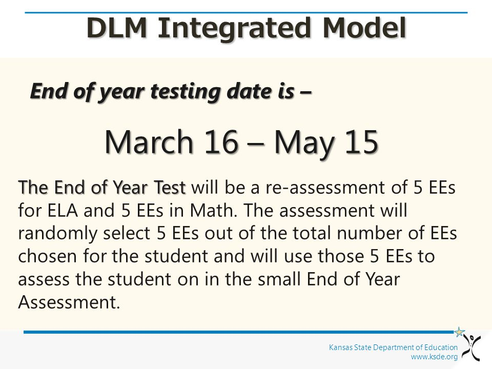 DLM Integrated Model End of year testing date is – March 16 – May 15