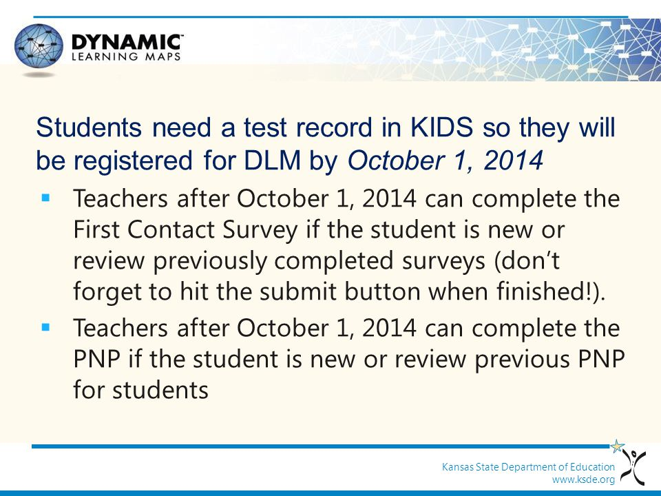 Students need a test record in KIDS so they will be registered for DLM by October 1, 2014