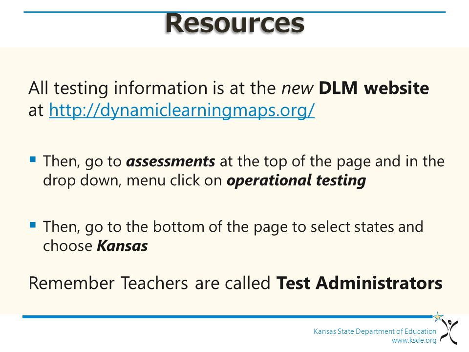 Resources All testing information is at the new DLM website at http://dynamiclearningmaps.org/