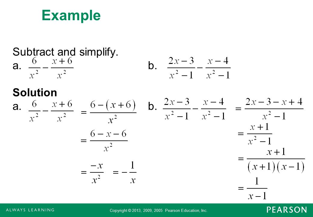 Example Subtract and simplify. a. b. Solution a. b.