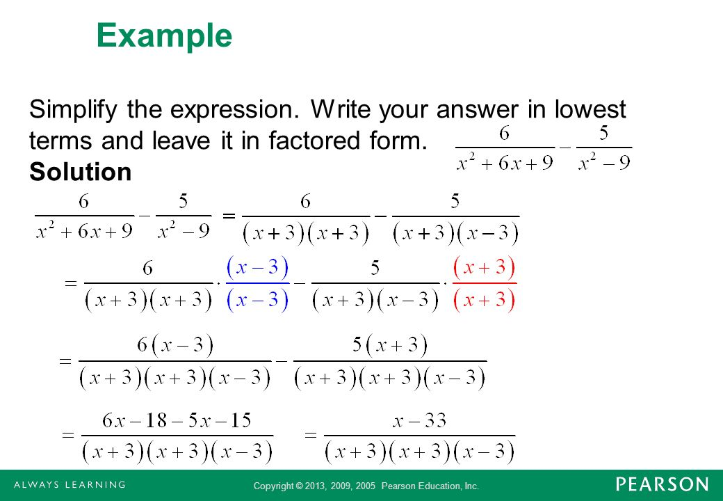 Example Simplify the expression. Write your answer in lowest terms and leave it in factored form.