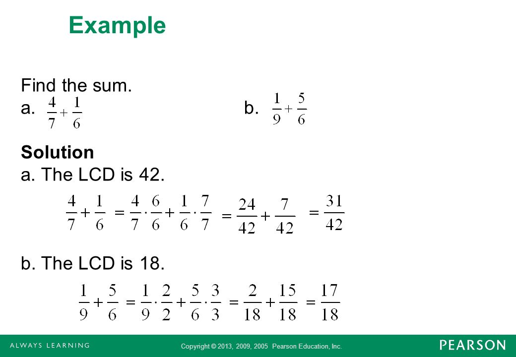 Example Find the sum. a. b. Solution a. The LCD is 42. b. The LCD is 18.