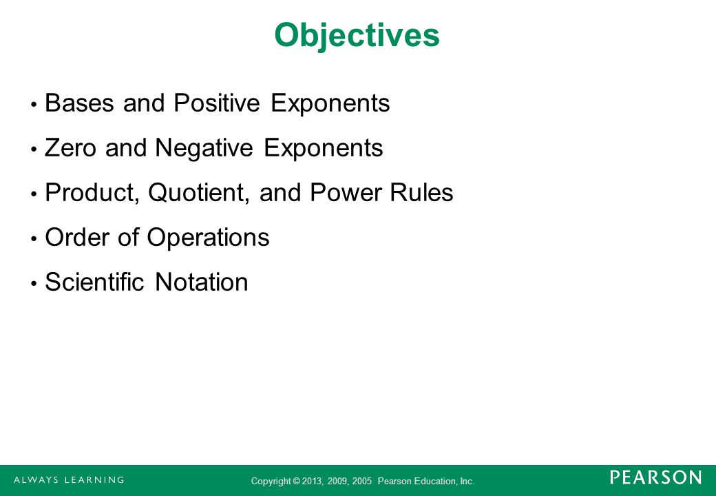 Objectives Bases and Positive Exponents Zero and Negative Exponents