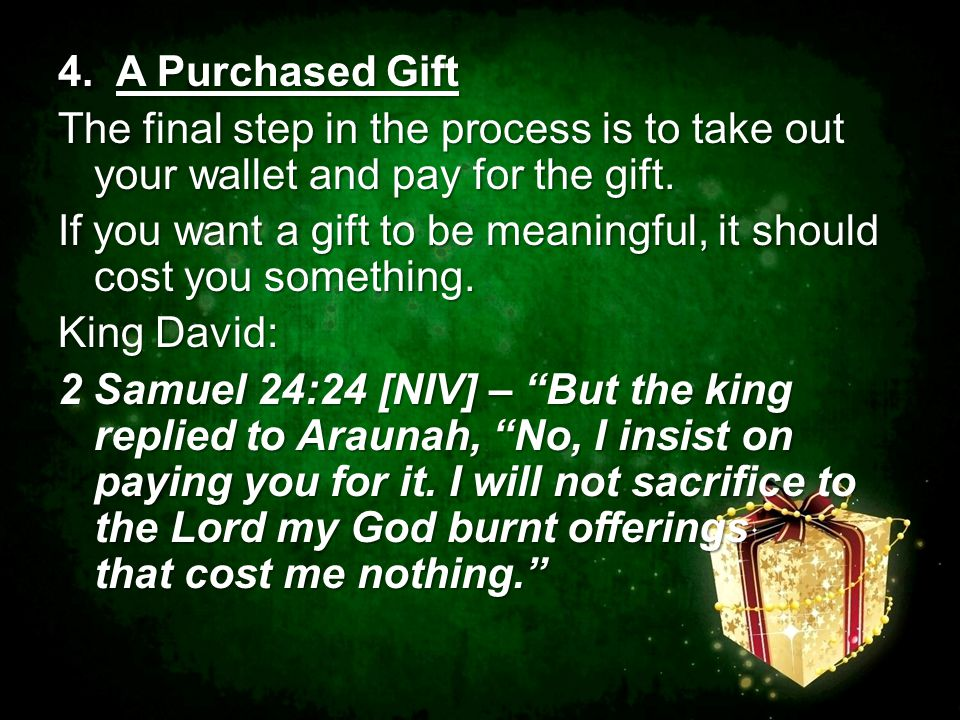 4. A Purchased Gift The final step in the process is to take out your wallet and pay for the gift.