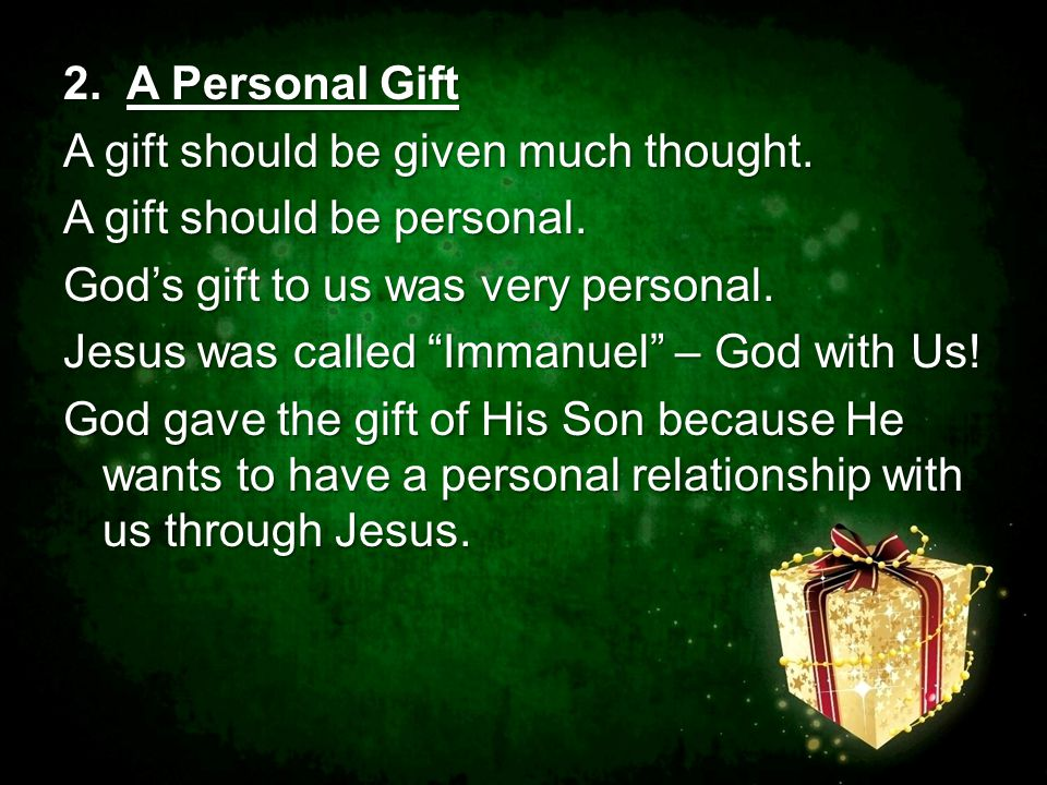 2. A Personal Gift A gift should be given much thought