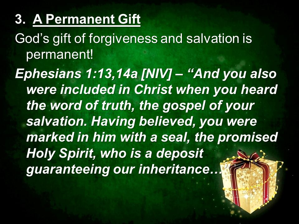 3. A Permanent Gift God's gift of forgiveness and salvation is permanent.