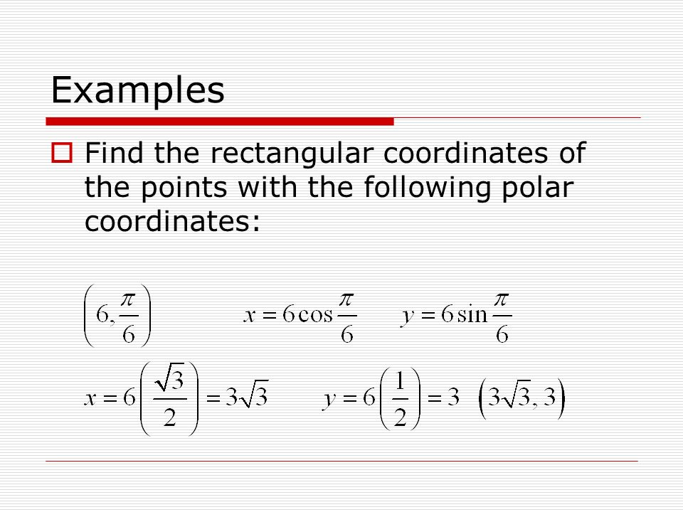 Examples Find the rectangular coordinates of the points with the following polar coordinates: