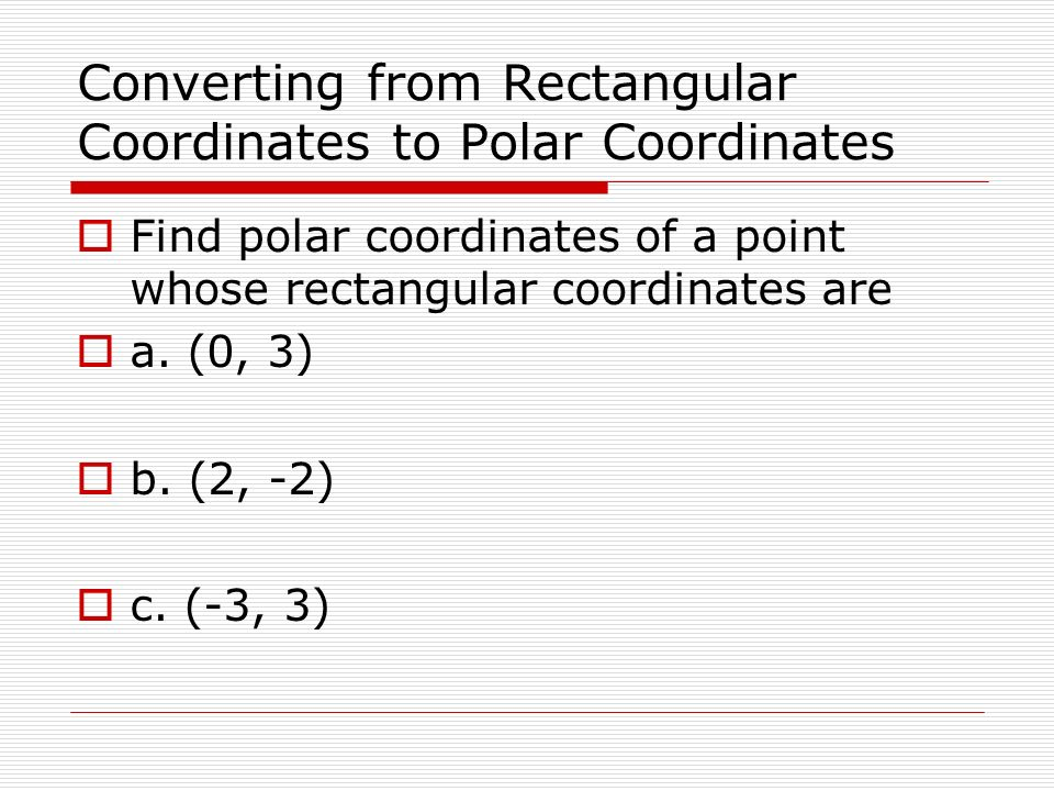 Converting from Rectangular Coordinates to Polar Coordinates