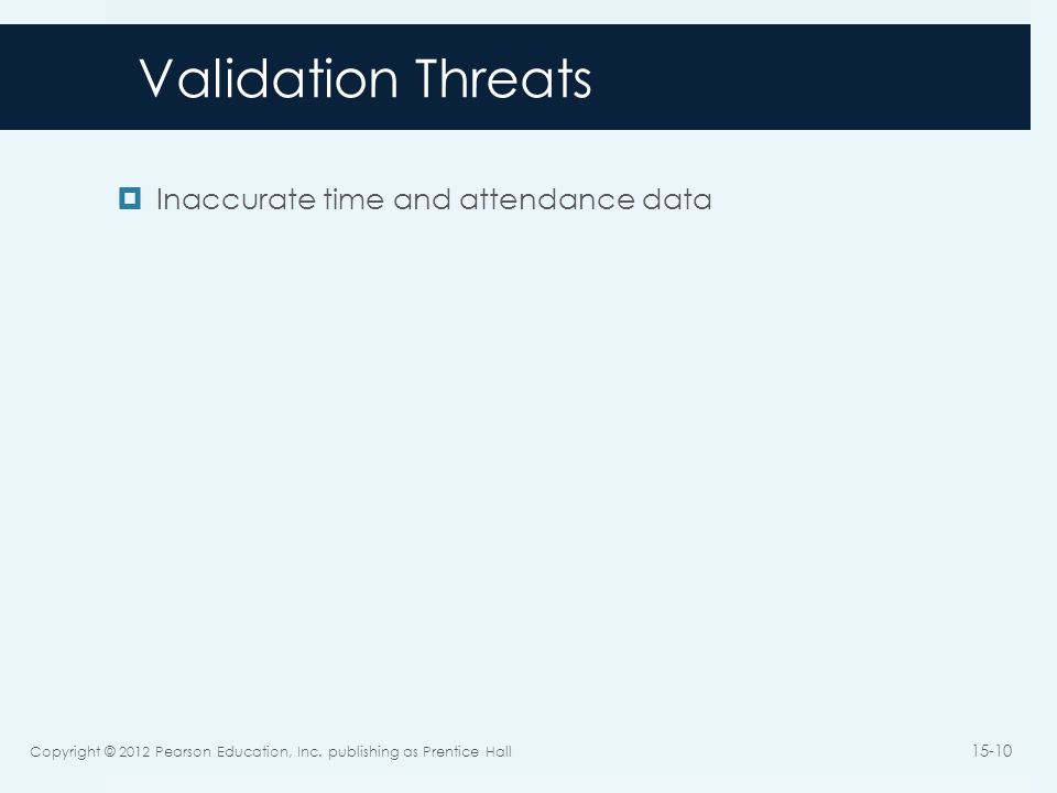 Validation Threats Inaccurate time and attendance data