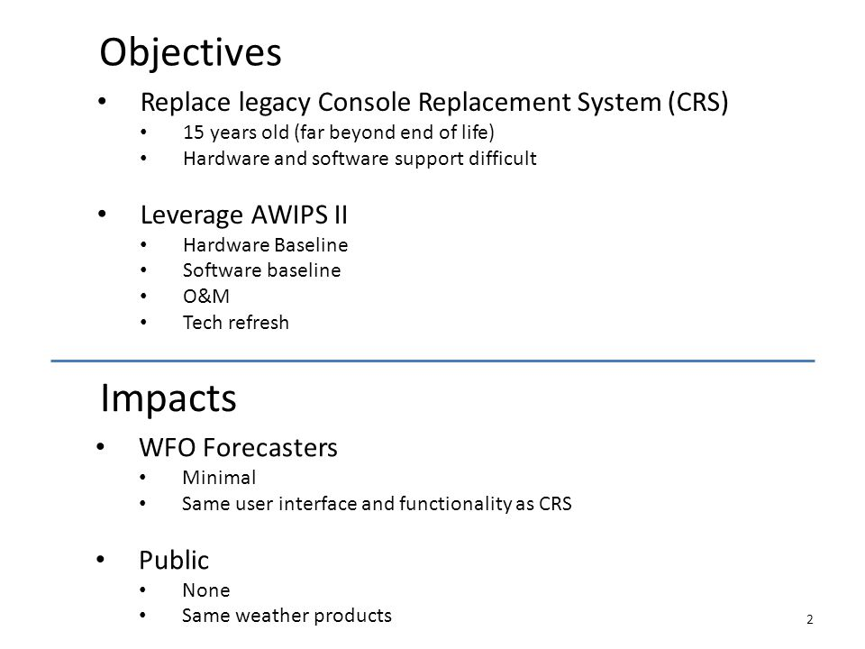 Objectives Impacts Replace legacy Console Replacement System (CRS)
