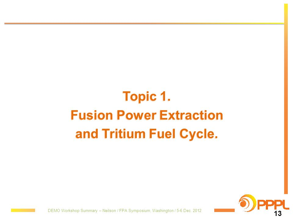 Topic 1. Fusion Power Extraction and Tritium Fuel Cycle.