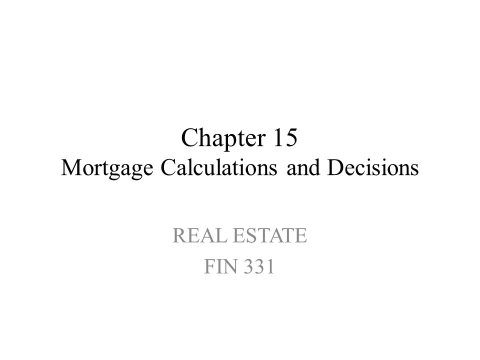 Chapter 15 Mortgage Calculations and Decisions