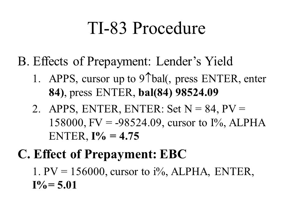 TI-83 Procedure B. Effects of Prepayment: Lender's Yield
