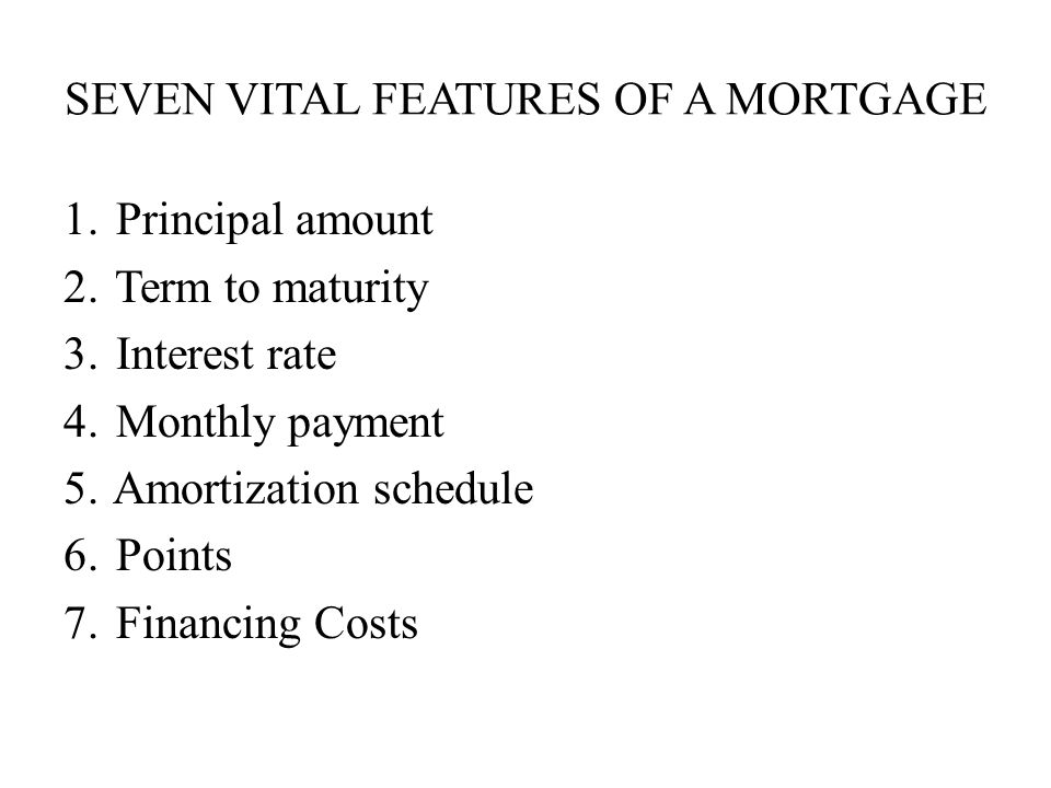 SEVEN vital features of a mortgage