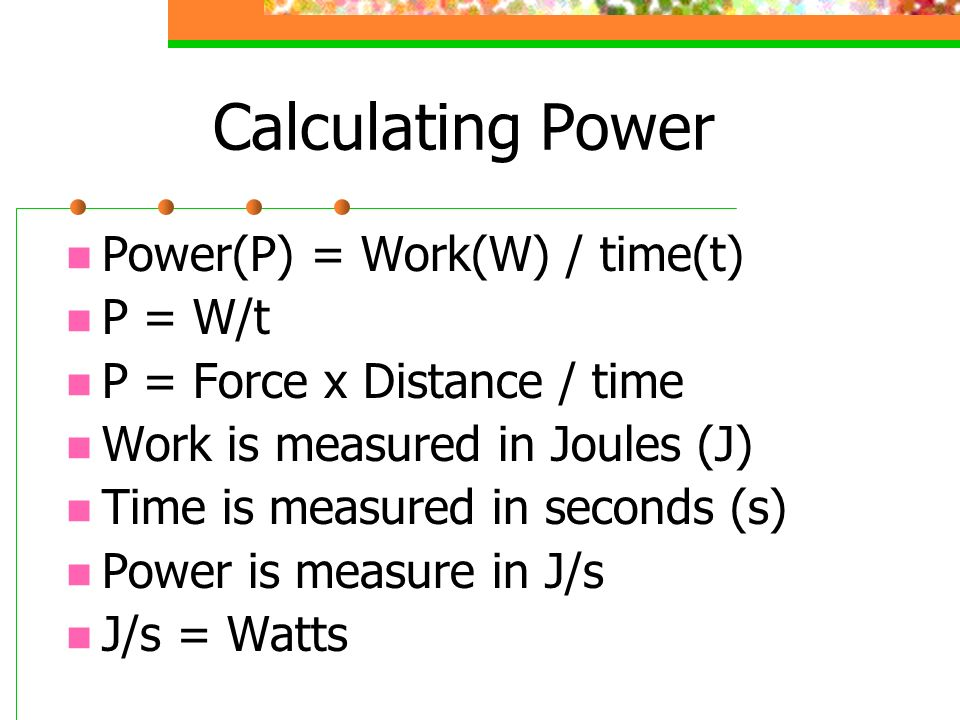 Calculating Power Power(P) = Work(W) / time(t) P = W/t