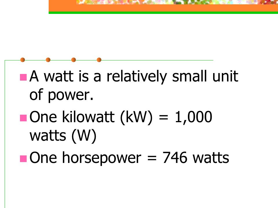 A watt is a relatively small unit of power.