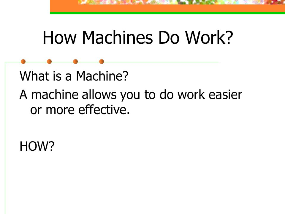 How Machines Do Work What is a Machine