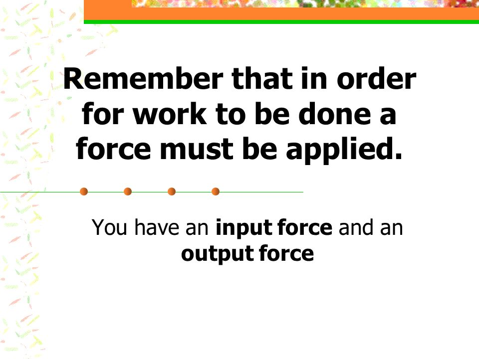 Remember that in order for work to be done a force must be applied.
