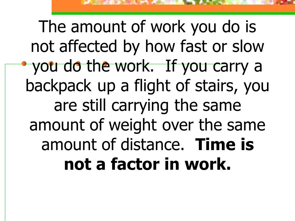 The amount of work you do is not affected by how fast or slow you do the work.