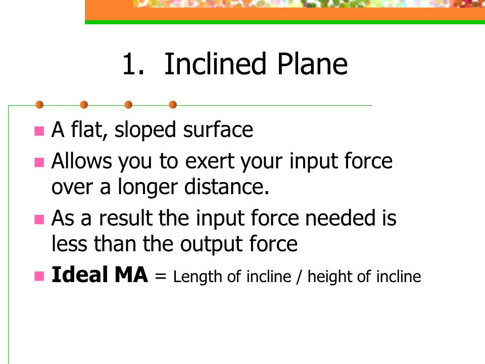 1. Inclined Plane A flat, sloped surface