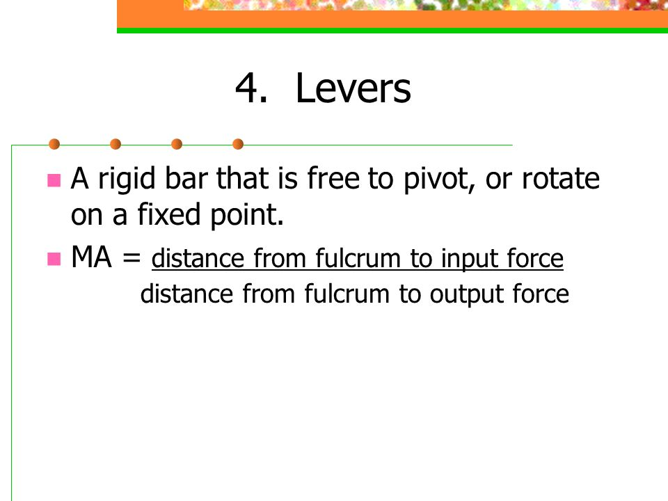 4. Levers A rigid bar that is free to pivot, or rotate on a fixed point.
